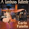 """Carlo Faiello e il suo Tamburo Battente: """"Bisogna combattere per salvare la cultura e la musica"""""""